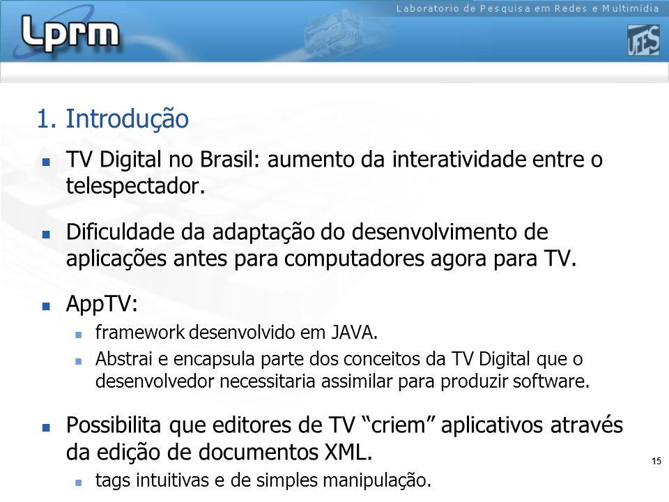15 1. Introdução TV Digital no Brasil: aumento da interatividade entre o telespectador. Dificuldade da adaptação do desenvolvimento de aplicações ante