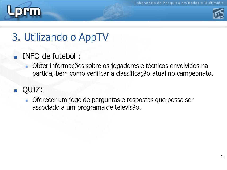 19 3. Utilizando o AppTV INFO de futebol : Obter informações sobre os jogadores e técnicos envolvidos na partida, bem como verificar a classificação a