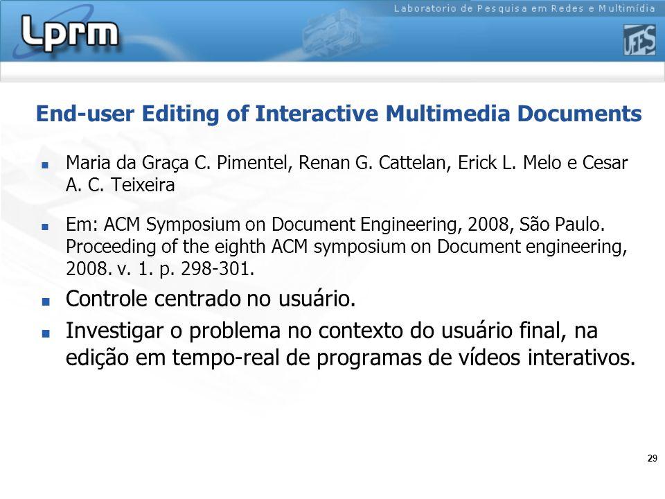 29 End-user Editing of Interactive Multimedia Documents Maria da Graça C. Pimentel, Renan G. Cattelan, Erick L. Melo e Cesar A. C. Teixeira Em: ACM Sy
