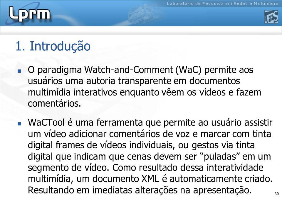 30 1. Introdução O paradigma Watch-and-Comment (WaC) permite aos usuários uma autoria transparente em documentos multimídia interativos enquanto vêem