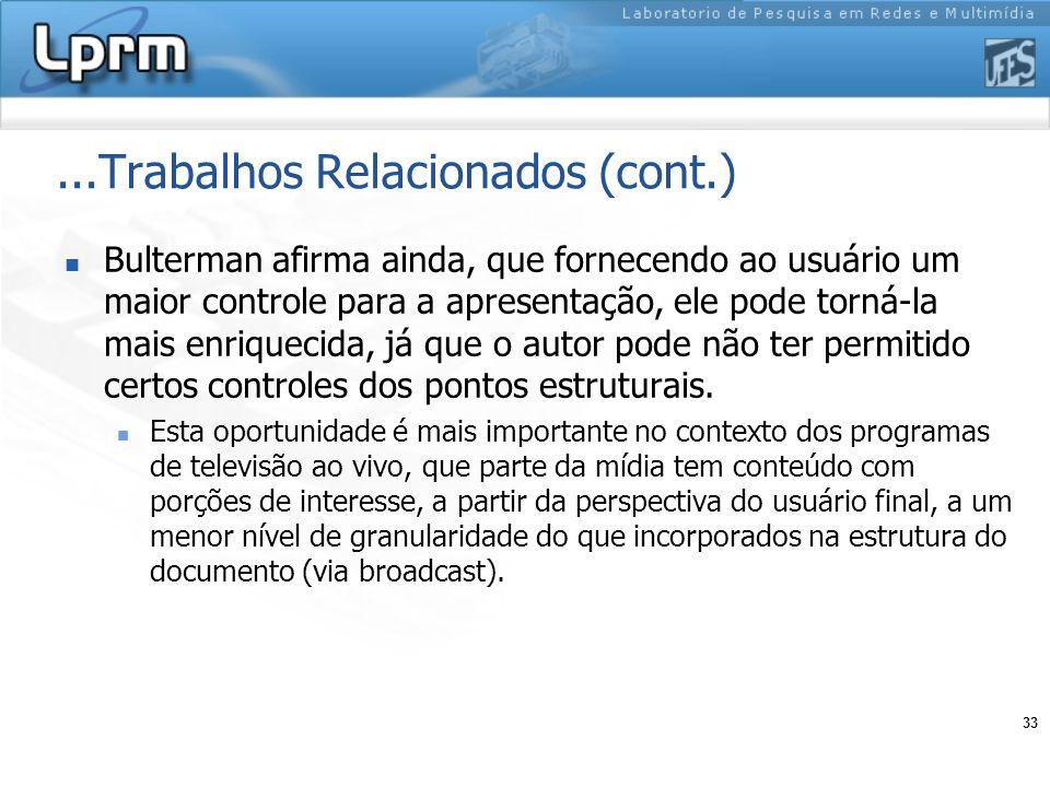 33...Trabalhos Relacionados (cont.) Bulterman afirma ainda, que fornecendo ao usuário um maior controle para a apresentação, ele pode torná-la mais en