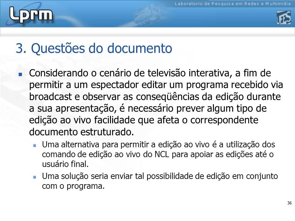 36 3. Questões do documento Considerando o cenário de televisão interativa, a fim de permitir a um espectador editar um programa recebido via broadcas
