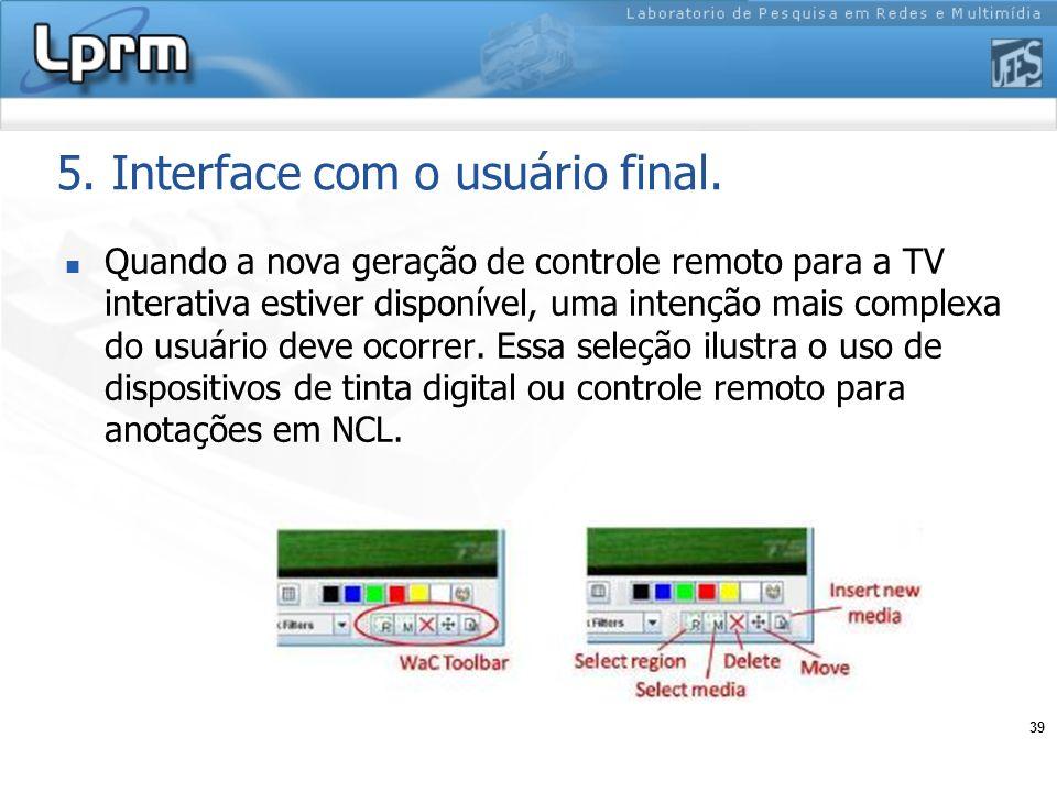39 5. Interface com o usuário final. Quando a nova geração de controle remoto para a TV interativa estiver disponível, uma intenção mais complexa do u