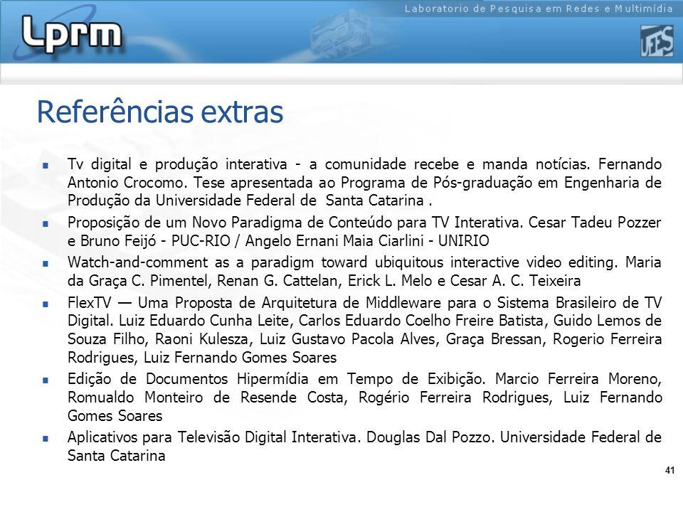 41 Referências extras Tv digital e produção interativa - a comunidade recebe e manda notícias. Fernando Antonio Crocomo. Tese apresentada ao Programa