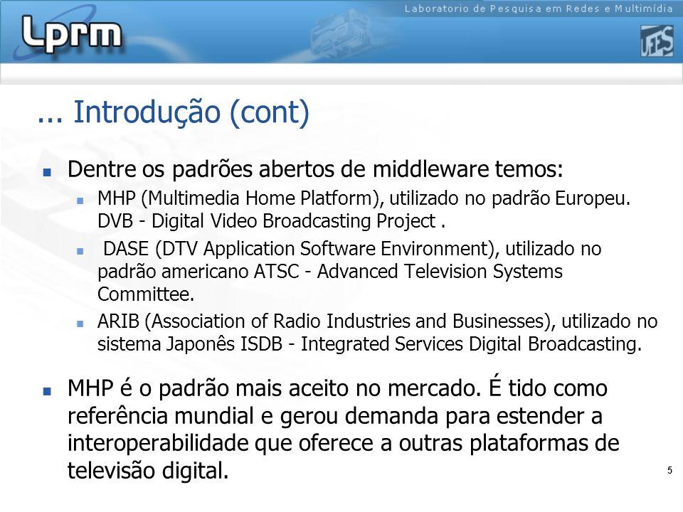 5... Introdução (cont) Dentre os padrões abertos de middleware temos: MHP (Multimedia Home Platform), utilizado no padrão Europeu. DVB - Digital Video