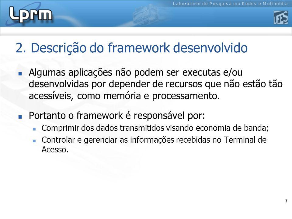 7 2. Descrição do framework desenvolvido Algumas aplicações não podem ser executas e/ou desenvolvidas por depender de recursos que não estão tão acess