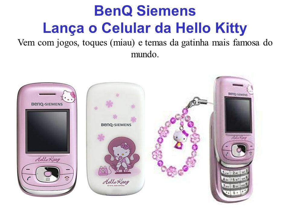 BenQ Siemens Lança o Celular da Hello Kitty Vem com jogos, toques (miau) e temas da gatinha mais famosa do mundo.