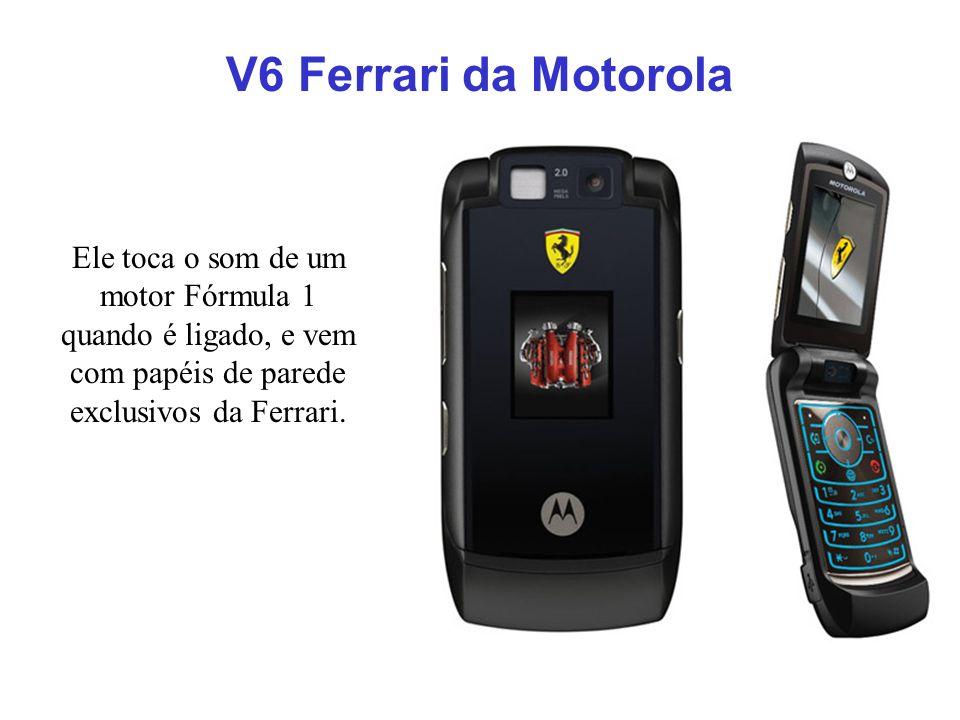 Ele toca o som de um motor Fórmula 1 quando é ligado, e vem com papéis de parede exclusivos da Ferrari. V6 Ferrari da Motorola