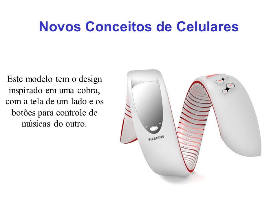 Este modelo tem o design inspirado em uma cobra, com a tela de um lado e os botões para controle de músicas do outro. Novos Conceitos de Celulares