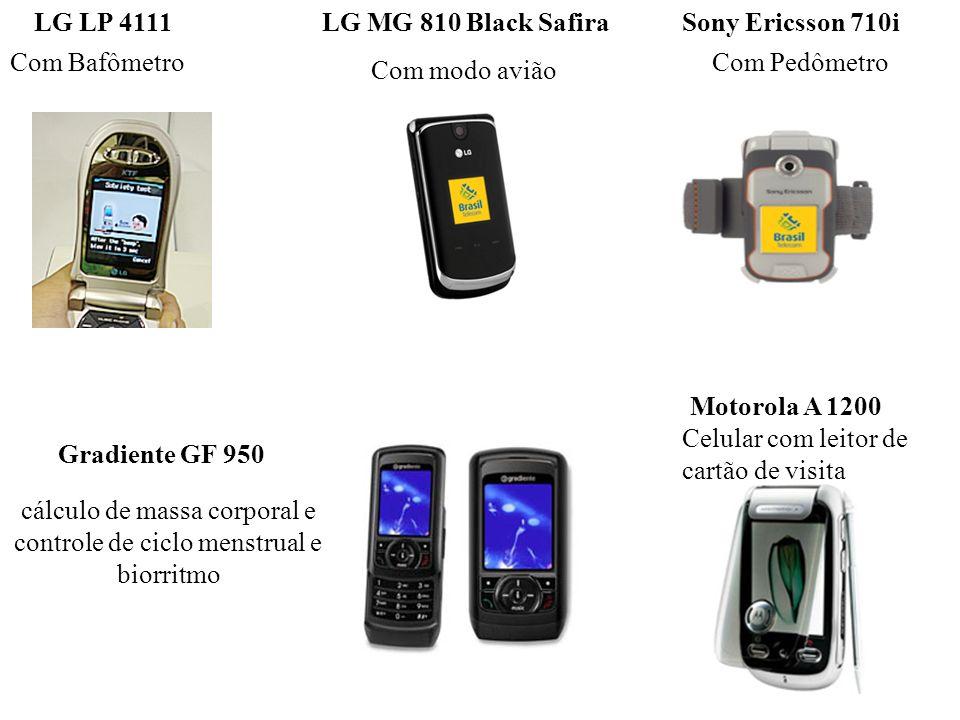 Com Bafômetro LG LP 4111Sony Ericsson 710i Com Pedômetro cálculo de massa corporal e controle de ciclo menstrual e biorritmo Gradiente GF 950 LG MG 81