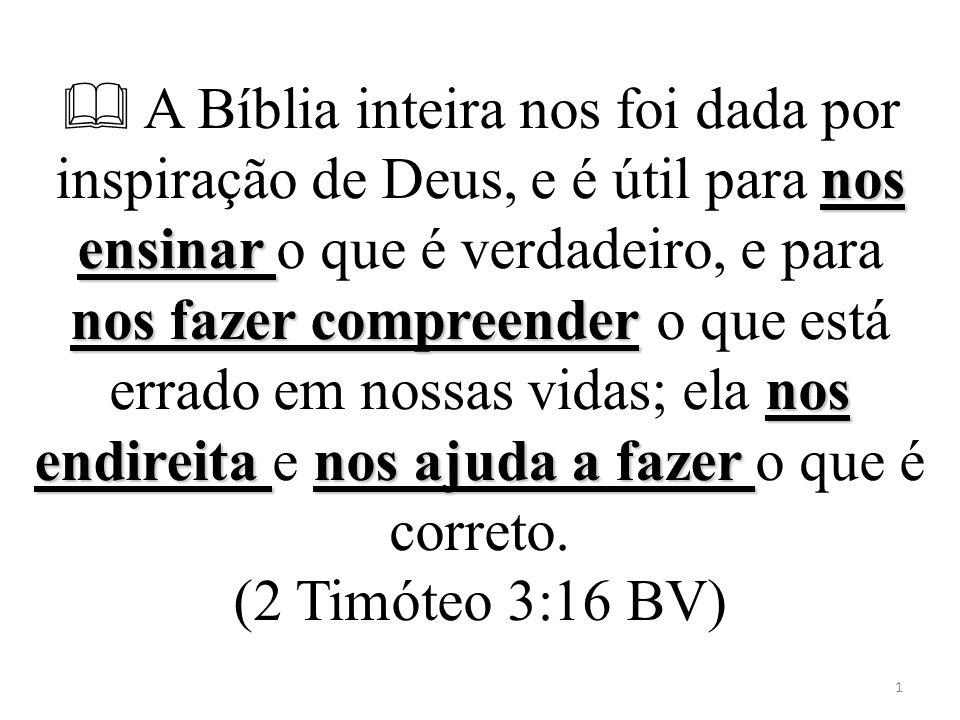 nos ensinar nos fazer compreender nos endireita nos ajuda a fazer A Bíblia inteira nos foi dada por inspiração de Deus, e é útil para nos ensinar o qu