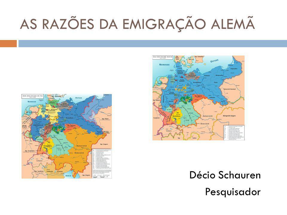 AS RAZÕES DA EMIGRAÇÃO ALEMÃ Décio Schauren Pesquisador
