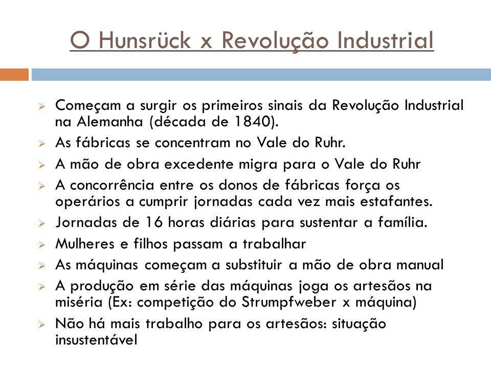 O Hunsrück x Revolução Industrial Começam a surgir os primeiros sinais da Revolução Industrial na Alemanha (década de 1840). As fábricas se concentram
