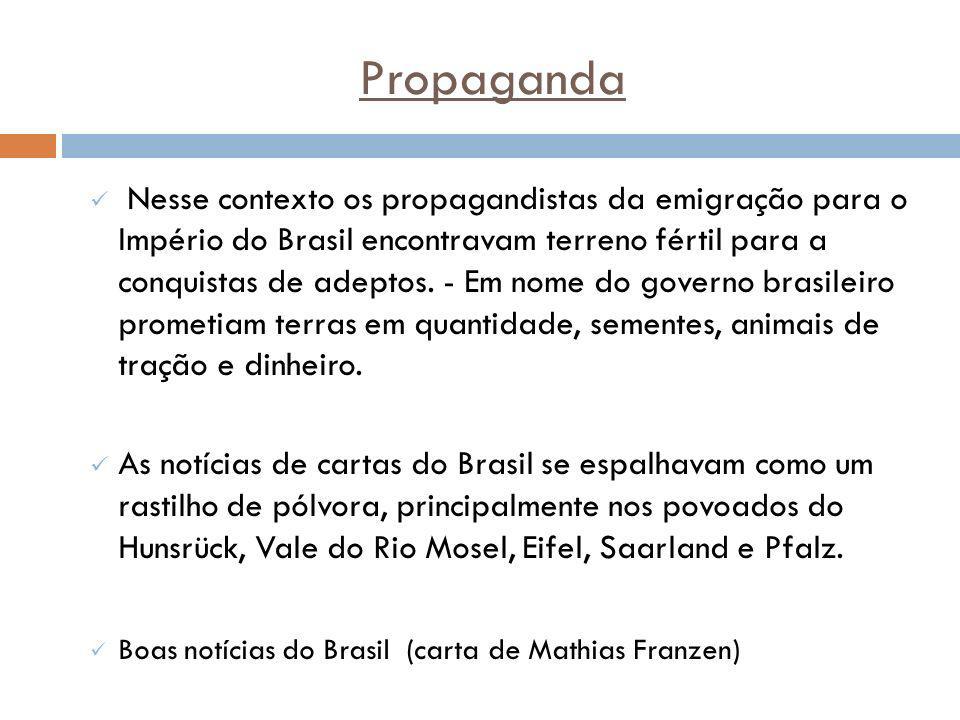 Propaganda Nesse contexto os propagandistas da emigração para o Império do Brasil encontravam terreno fértil para a conquistas de adeptos. - Em nome d