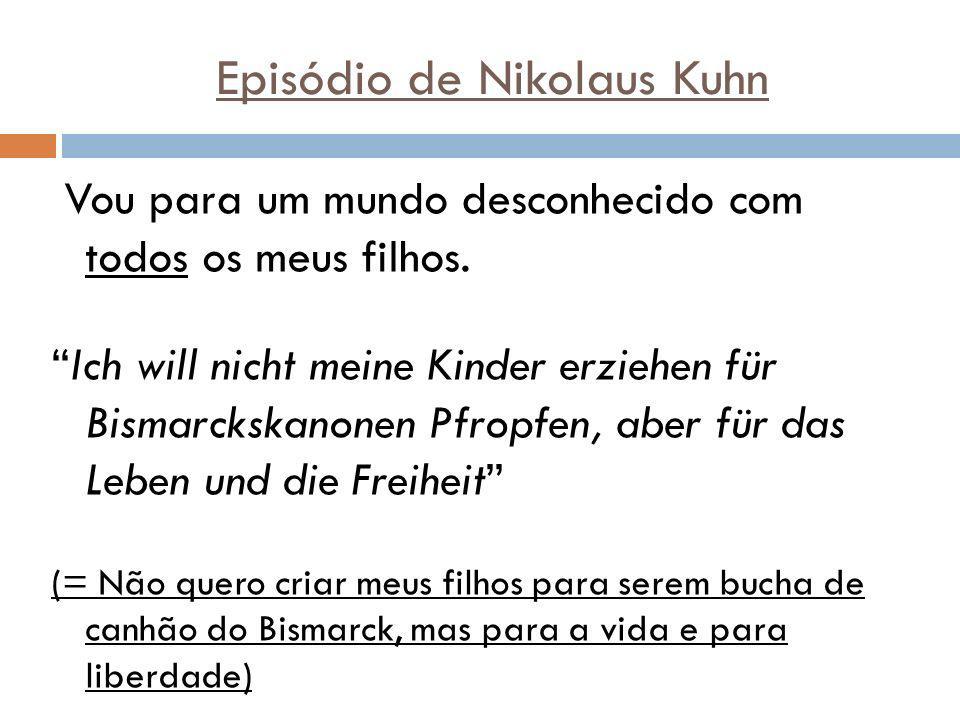 Episódio de Nikolaus Kuhn Vou para um mundo desconhecido com todos os meus filhos. Ich will nicht meine Kinder erziehen für Bismarckskanonen Pfropfen,