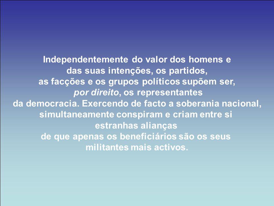 Independentemente do valor dos homens e das suas intenções, os partidos, as facções e os grupos políticos supõem ser, por direito, os representantes d