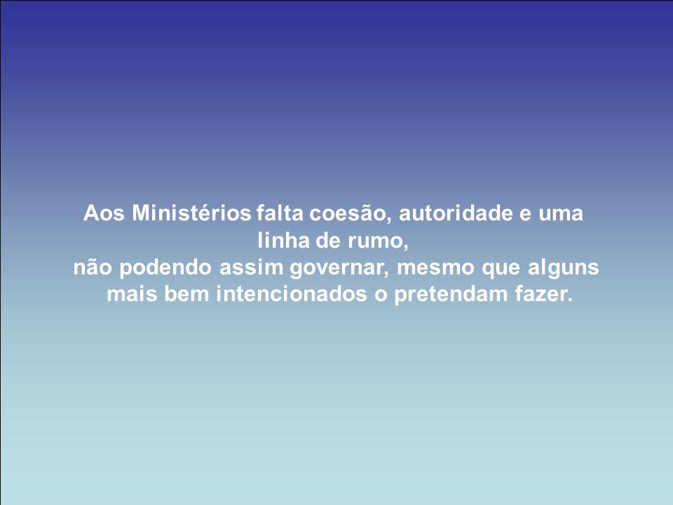 Aos Ministérios falta coesão, autoridade e uma linha de rumo, não podendo assim governar, mesmo que alguns mais bem intencionados o pretendam fazer.