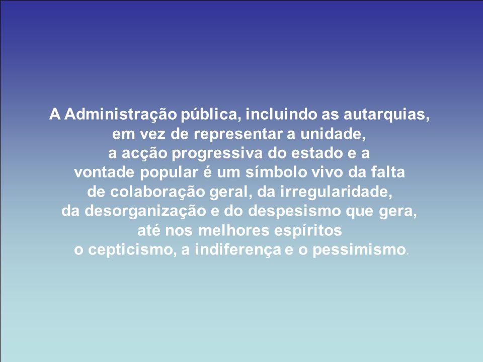 A Administração pública, incluindo as autarquias, em vez de representar a unidade, a acção progressiva do estado e a vontade popular é um símbolo vivo