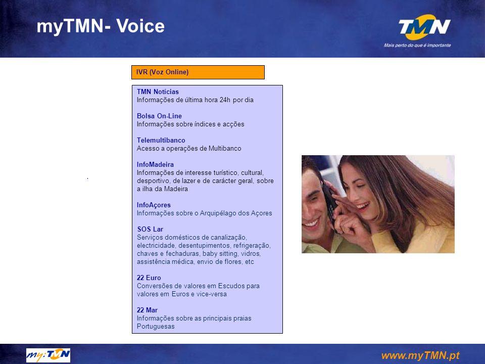 www.myTMN.pt myTMN- Voice IVR (Voz Online) TMN Notícias Informações de última hora 24h por dia Bolsa On-Line Informações sobre índices e acções Telemu