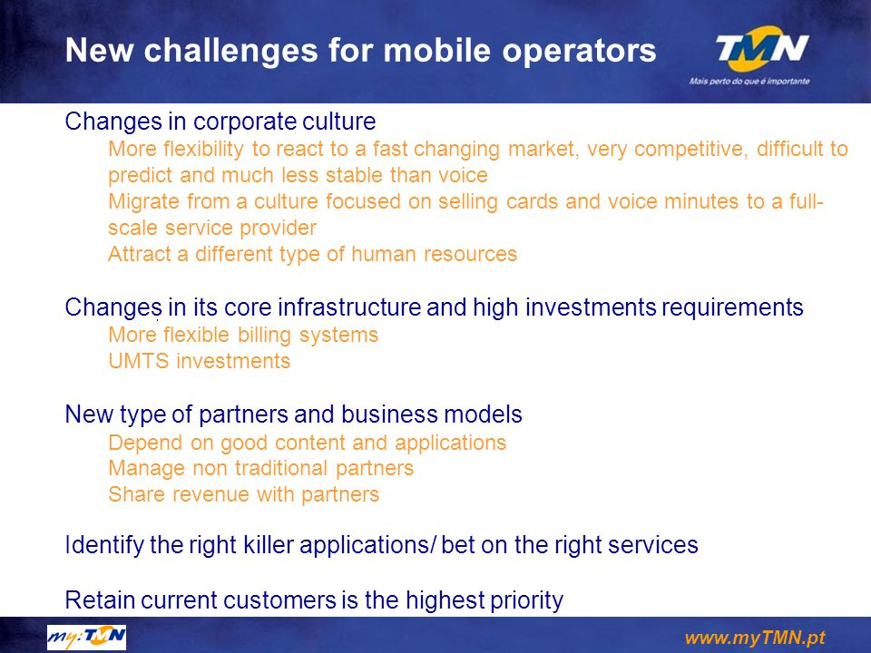 www.myTMN.pt New challenges for mobile operators Changes in corporate culture More flexibility to react to a fast changing market, very competitive, d