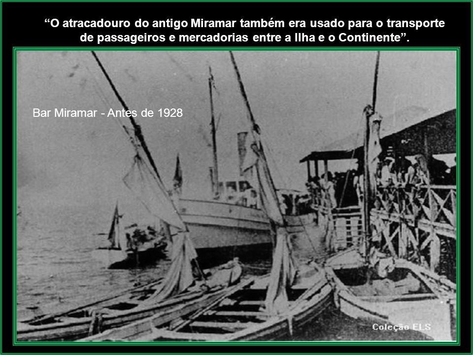 Trapiche da Empresa – 1906 Fonte: Silvio dos santos O Cais do Porto dos navios da empresa era denominado de Cais Rita Maria. Até a década de 1960, o t