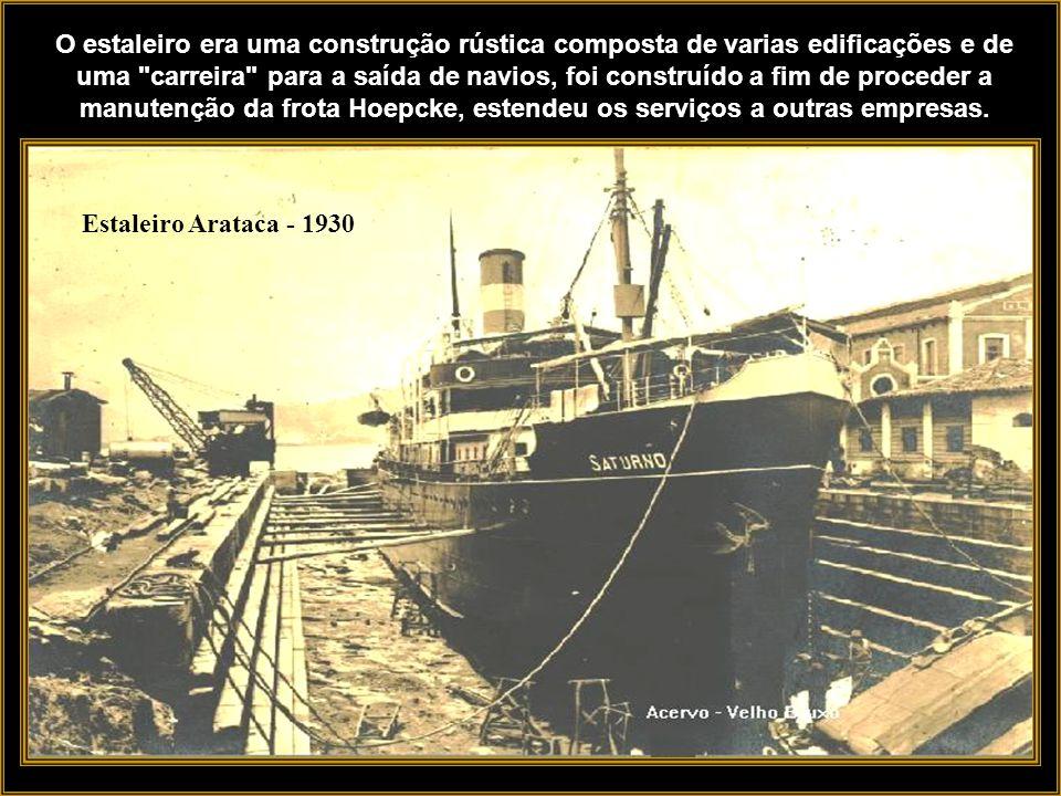 Estaleiro Arataca - antes de 1935 Junto à base do Monte Rita Maria, na ponta da praia de mesmo nome, onde se acha o Forte de SantAna (construído em 17