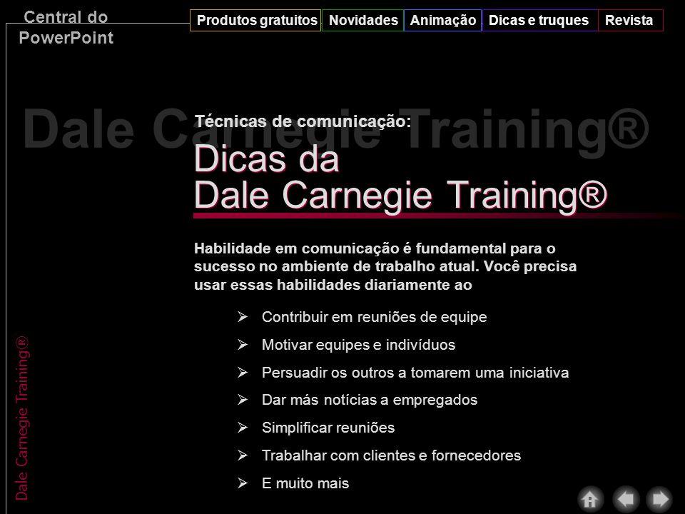 Central do PowerPoint Produtos gratuitosNovidadesAnimaçãoDicas e truquesRevista Dale Carnegie Training® Técnicas de comunicação: Dicas da Dale Carnegie Training® Habilidade em comunicação é fundamental para o sucesso no ambiente de trabalho atual.