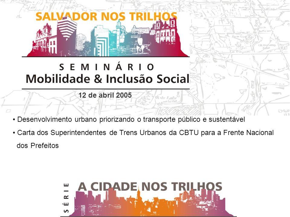 12 de abril 2005 Desenvolvimento urbano priorizando o transporte público e sustentável Carta dos Superintendentes de Trens Urbanos da CBTU para a Frente Nacional dos Prefeitos
