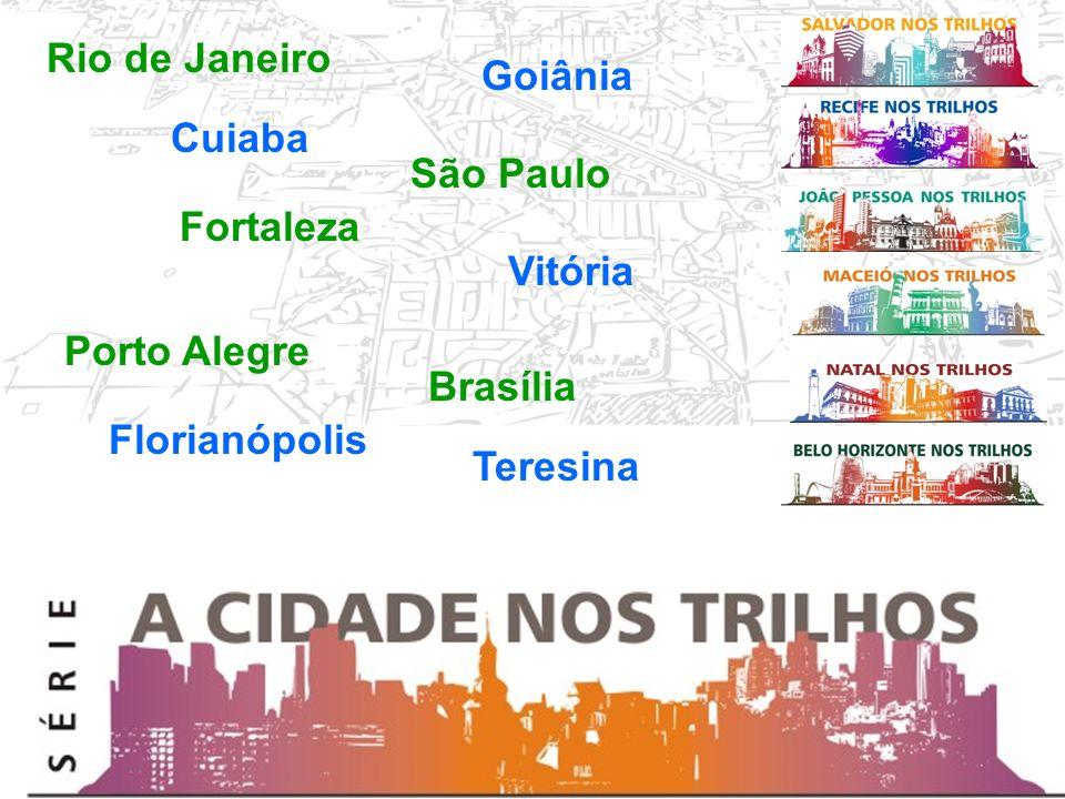 Rio de Janeiro São Paulo Fortaleza Brasília Porto Alegre Goiânia Florianópolis Vitória Teresina Cuiaba