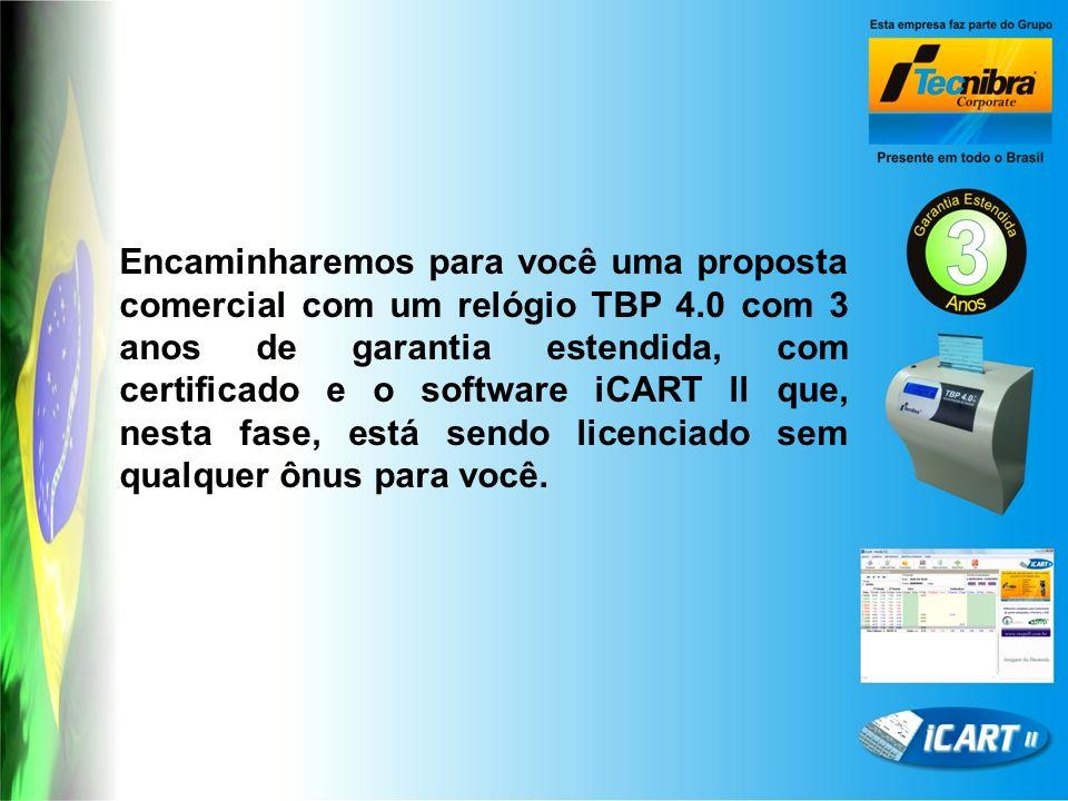 Encaminharemos para você uma proposta comercial com um relógio TBP 4.0 com 3 anos de garantia estendida, com certificado e o software iCART ll que, nesta fase, está sendo licenciado sem qualquer ônus para você.