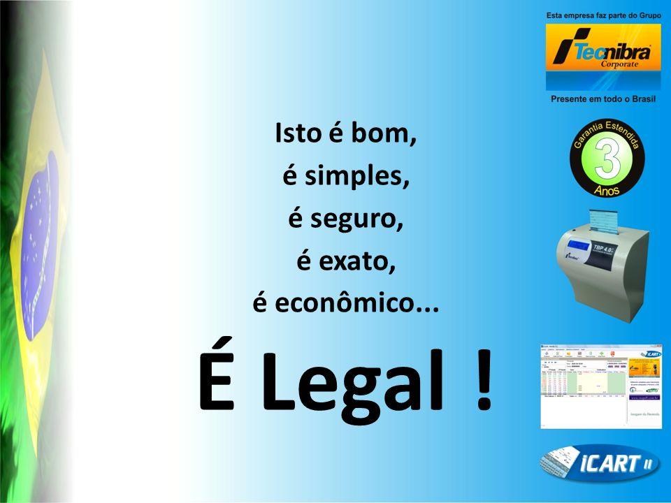 Isto é bom, é simples, é seguro, é exato, é econômico... É Legal !