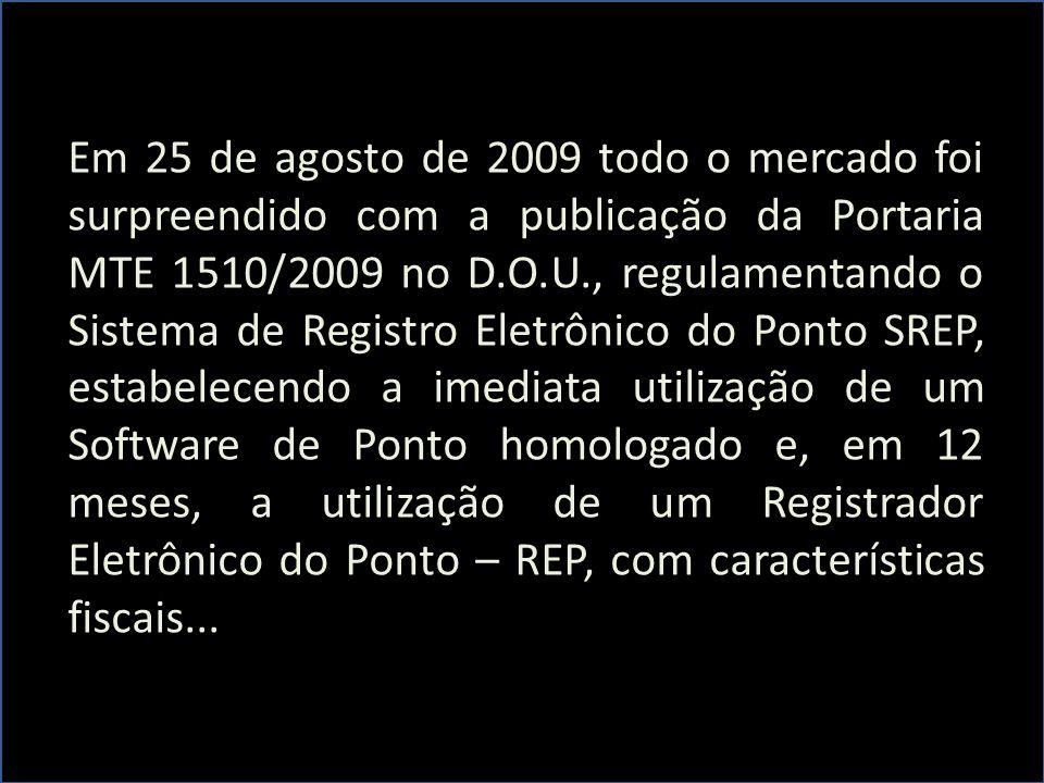 Em 25 de agosto de 2009 todo o mercado foi surpreendido com a publicação da Portaria MTE 1510/2009 no D.O.U., regulamentando o Sistema de Registro Eletrônico do Ponto SREP, estabelecendo a imediata utilização de um Software de Ponto homologado e, em 12 meses, a utilização de um Registrador Eletrônico do Ponto – REP, com características fiscais...