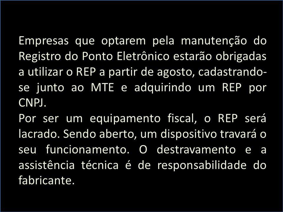 Empresas que optarem pela manutenção do Registro do Ponto Eletrônico estarão obrigadas a utilizar o REP a partir de agosto, cadastrando- se junto ao MTE e adquirindo um REP por CNPJ.