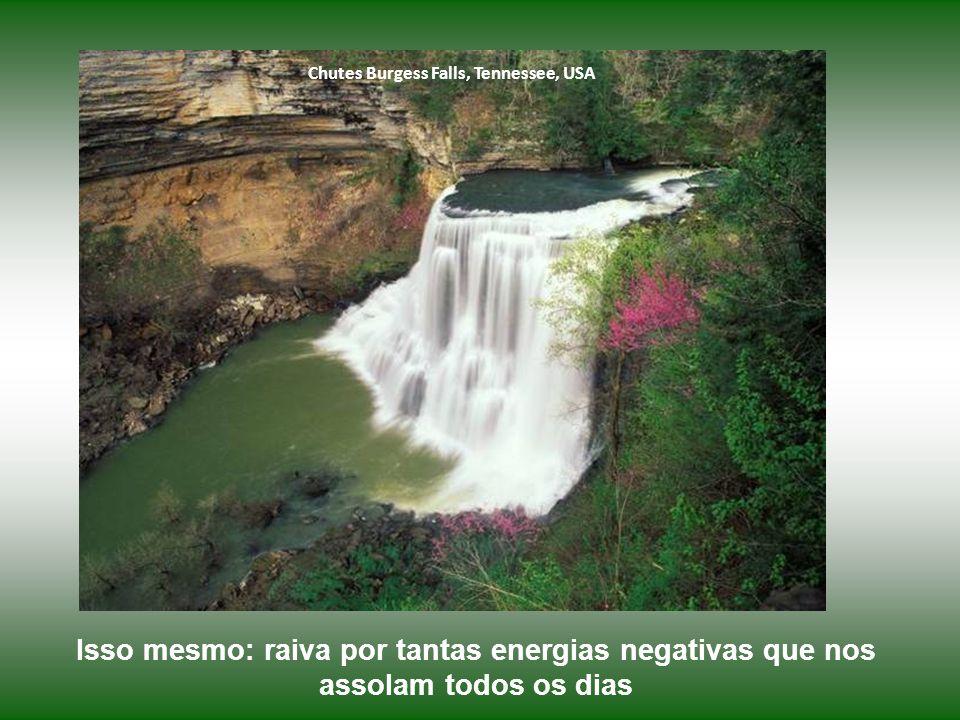 Chutes Burgess Falls, Tennessee, USA Isso mesmo: raiva por tantas energias negativas que nos assolam todos os dias