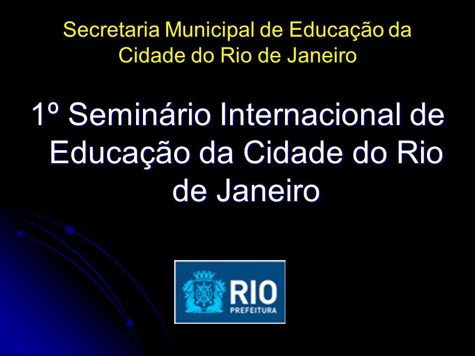 Secretaria Municipal de Educação da Cidade do Rio de Janeiro 1º Seminário Internacional de Educação da Cidade do Rio de Janeiro