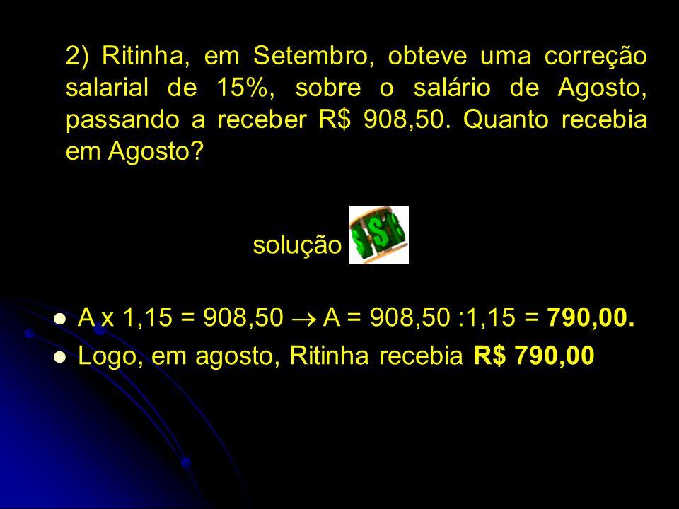 2) Ritinha, em Setembro, obteve uma correção salarial de 15%, sobre o salário de Agosto, passando a receber R$ 908,50.