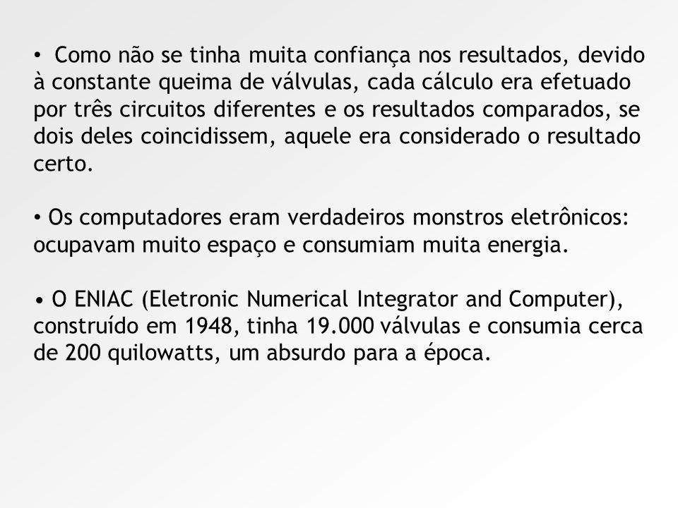 Primeira geração - ENIAC Foi na década de 40 que surgiram as primeiras válvulas eletrônicas, o exército americano necessitava de um equipamento para e