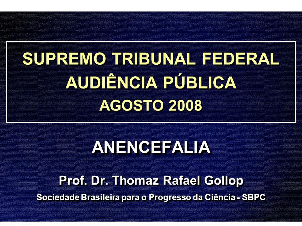 ANENCEFALIAANENCEFALIA Prof. Dr. Thomaz Rafael Gollop Sociedade Brasileira para o Progresso da Ciência - SBPC Prof. Dr. Thomaz Rafael Gollop Sociedade
