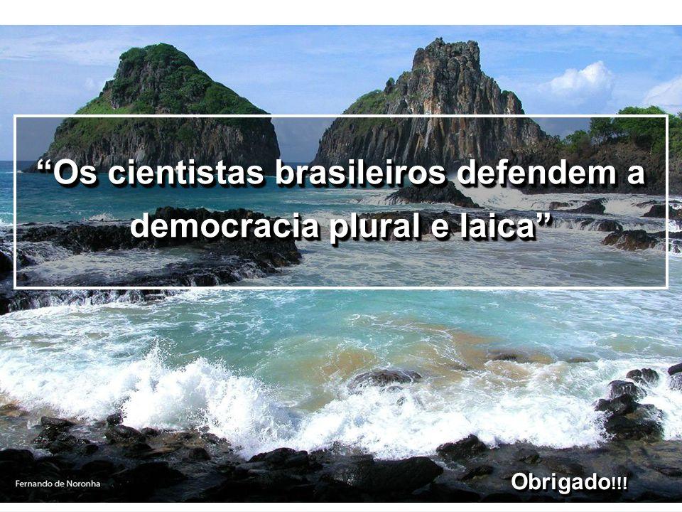 Obrigado !!! Os cientistas brasileiros defendem a democracia plural e laica
