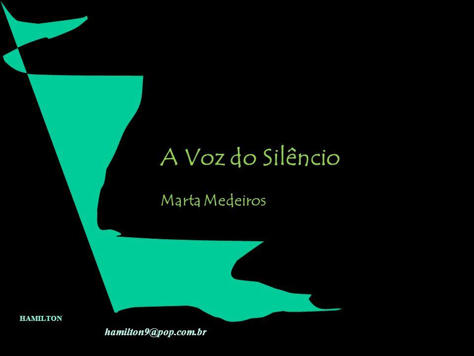 A Voz do Silêncio Marta Medeiros HAMILTON hamilton9@pop.com.br
