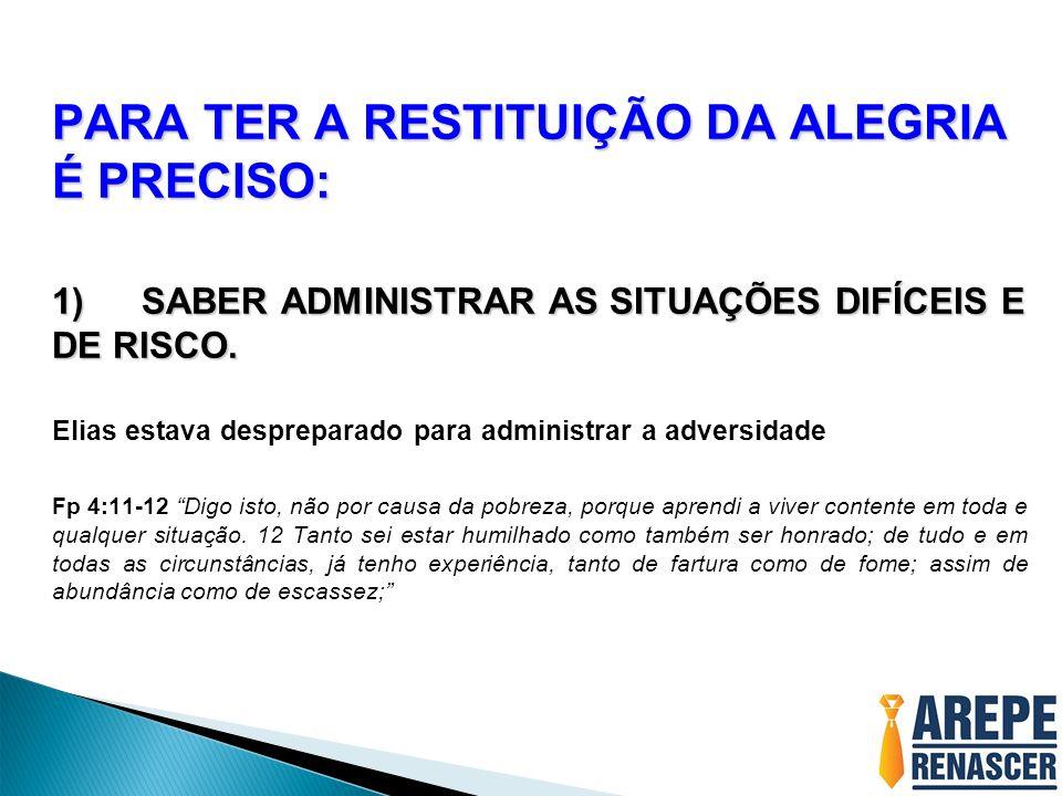 PARA TER A RESTITUIÇÃO DA ALEGRIA É PRECISO: 1)SABER ADMINISTRAR AS SITUAÇÕES DIFÍCEIS E DE RISCO. Elias estava despreparado para administrar a advers