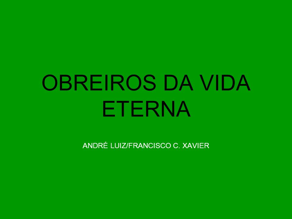 OBREIROS DA VIDA ETERNA ANDRÉ LUIZ/FRANCISCO C. XAVIER