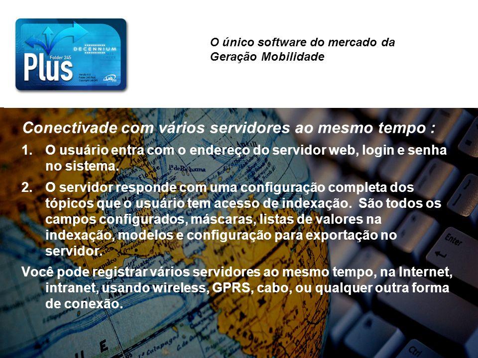Conectivade com vários servidores ao mesmo tempo : 1.O usuário entra com o endereço do servidor web, login e senha no sistema. 2.O servidor responde c