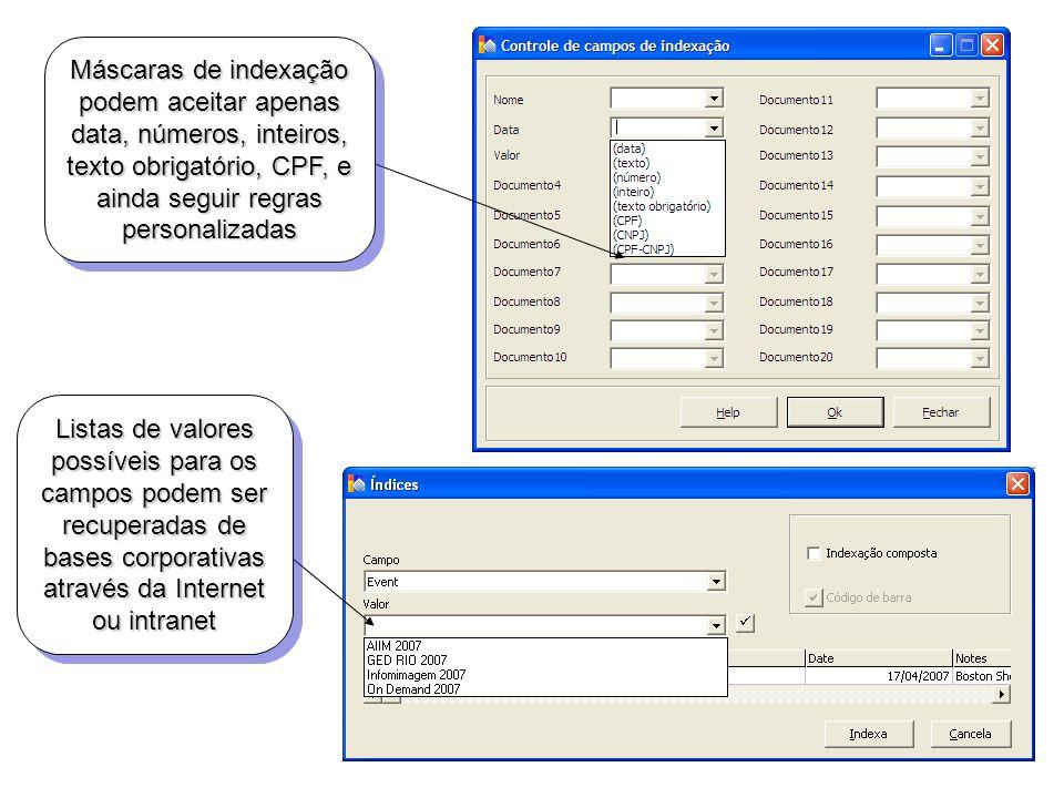 Listas de valores possíveis para os campos podem ser recuperadas de bases corporativas através da Internet ou intranet Máscaras de indexação podem ace