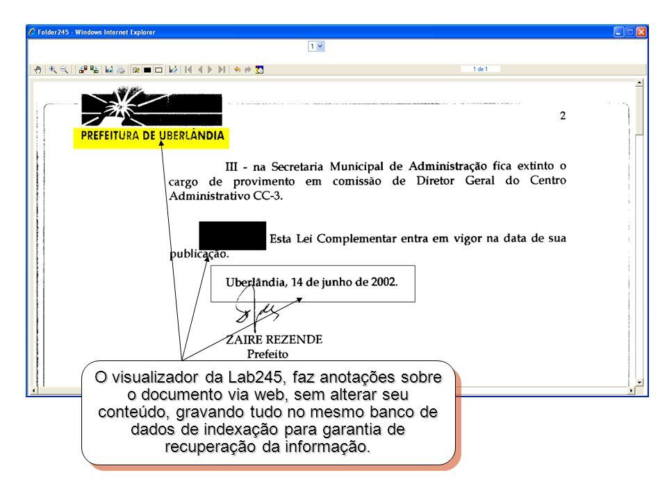 O visualizador da Lab245, faz anotações sobre o documento via web, sem alterar seu conteúdo, gravando tudo no mesmo banco de dados de indexação para g