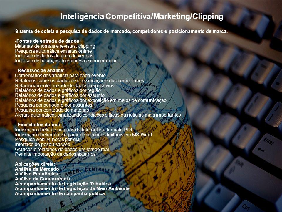 Inteligência Competitiva/Marketing/Clipping Sistema de coleta e pesquisa de dados de marcado, competidores e posicionamento de marca. -Fontes de entra