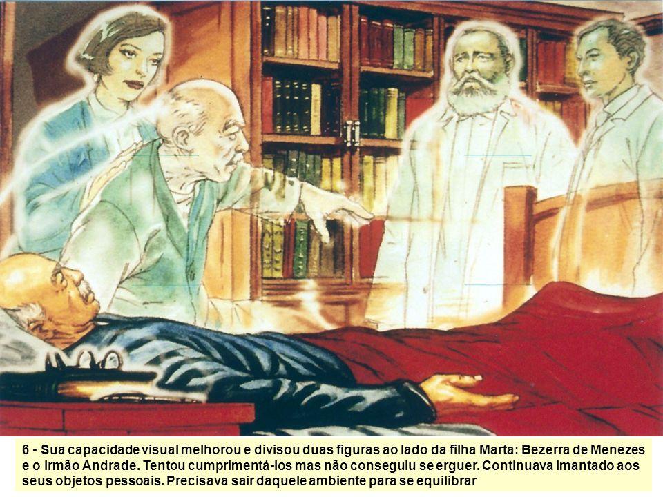 6 - Sua capacidade visual melhorou e divisou duas figuras ao lado da filha Marta: Bezerra de Menezes e o irmão Andrade.