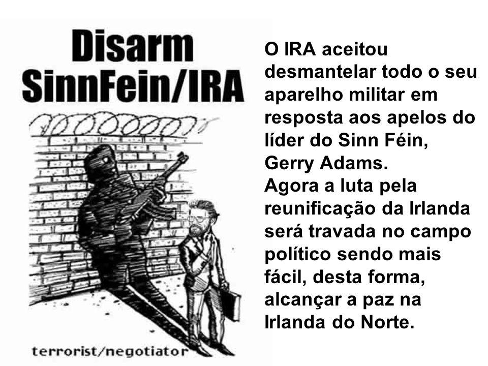 O IRA aceitou desmantelar todo o seu aparelho militar em resposta aos apelos do líder do Sinn Féin, Gerry Adams.