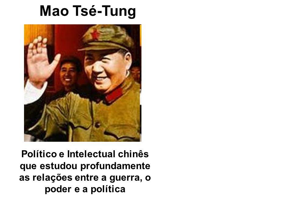 Mao Tsé-Tung Político e Intelectual chinês que estudou profundamente as relações entre a guerra, o poder e a política