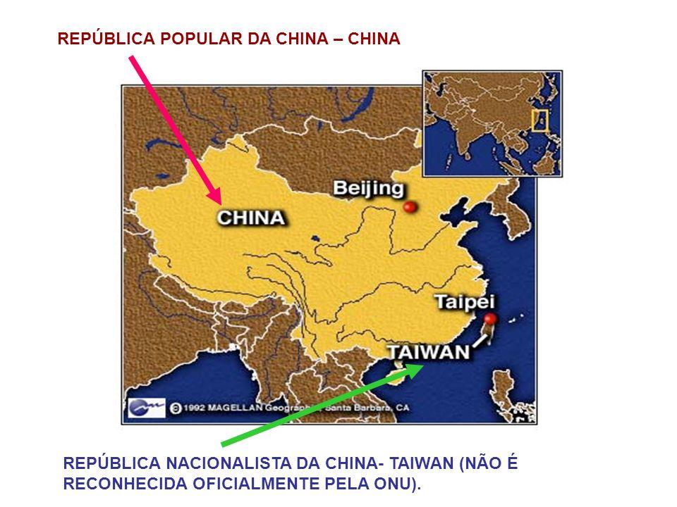 REPÚBLICA POPULAR DA CHINA – CHINA REPÚBLICA NACIONALISTA DA CHINA- TAIWAN (NÃO É RECONHECIDA OFICIALMENTE PELA ONU).